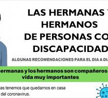 LAS HERMANAS Y HERMANOS DE PERSONAS CON DISCAPACIDAD ALGUNASRECOMENDACIONES PARAELDIAADIAENFAMILIA Lashermanasy loshermanossoncompañerosde vidamuy importantes Estos días tenemos que quedarnos en casa a causa del coronavirus.